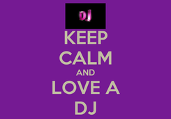 Poster: KEEP CALM AND LOVE A DJ