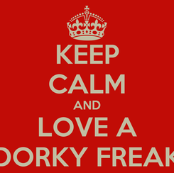 Poster: KEEP CALM AND LOVE A DORKY FREAK