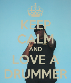Poster: KEEP CALM AND LOVE A DRUMMER