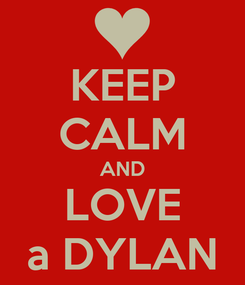 Poster: KEEP CALM AND LOVE a DYLAN