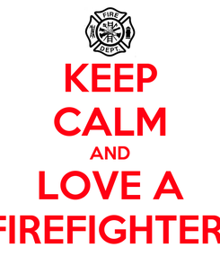 Poster: KEEP CALM AND LOVE A FIREFIGHTER