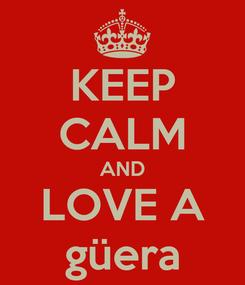 Poster: KEEP CALM AND LOVE A güera