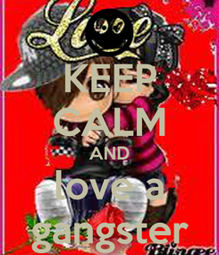 Poster: KEEP CALM AND love a gangster