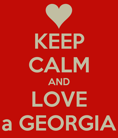 Poster: KEEP CALM AND LOVE a GEORGIA