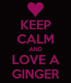 Poster: KEEP CALM AND LOVE A GINGER