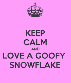 Poster: KEEP CALM AND LOVE A GOOFY  SNOWFLAKE