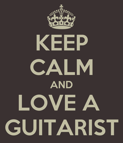 Poster: KEEP CALM AND LOVE A  GUITARIST