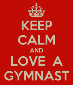 Poster: KEEP CALM AND LOVE  A GYMNAST