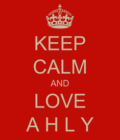 Poster: KEEP CALM AND LOVE A H L Y