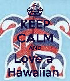 Poster: KEEP CALM AND Love a  Hawaiian