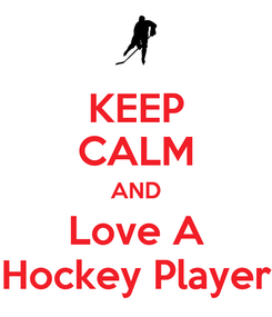 Poster: KEEP CALM AND Love A Hockey Player