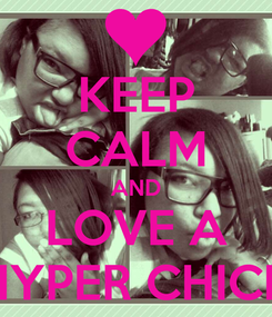 Poster: KEEP CALM AND LOVE A HYPER CHICK