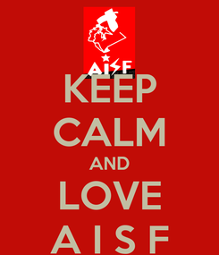 Poster: KEEP CALM AND LOVE A I S F