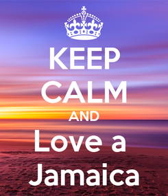 Poster: KEEP CALM AND Love a  Jamaica