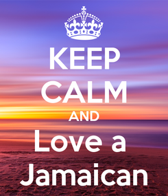 Poster: KEEP CALM AND Love a  Jamaican