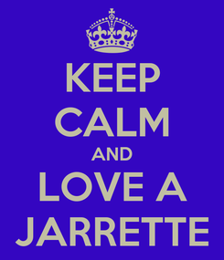 Poster: KEEP CALM AND LOVE A JARRETTE