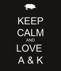 Poster: KEEP CALM AND LOVE  A & K