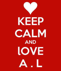 Poster: KEEP CALM AND lOVE A . L