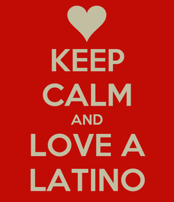 Poster: KEEP CALM AND LOVE A LATINO