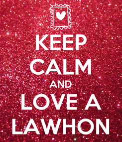 Poster: KEEP CALM AND LOVE A LAWHON
