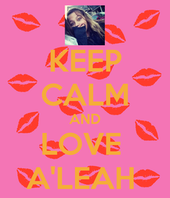 Poster: KEEP CALM AND LOVE  A'LEAH