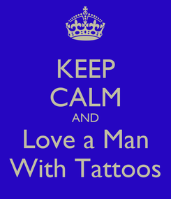 Poster: KEEP CALM AND Love a Man With Tattoos