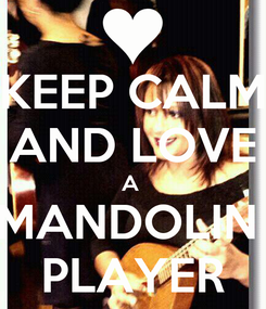 Poster: KEEP CALM AND LOVE A  MANDOLIN  PLAYER