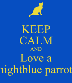 Poster: KEEP CALM AND Love a Midnightblue parrottfish