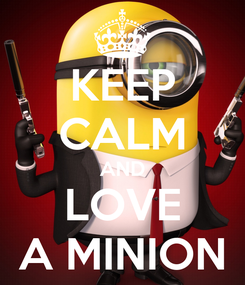 Poster: KEEP CALM AND LOVE A MINION