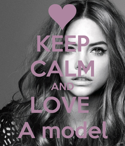 Poster: KEEP CALM AND LOVE  A model