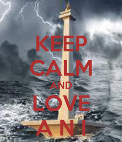 Poster: KEEP CALM AND LOVE A N I