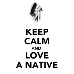 Poster: KEEP CALM AND  LOVE A NATIVE
