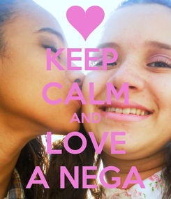 Poster: KEEP  CALM AND LOVE A NEGA