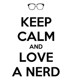 Poster: KEEP CALM AND LOVE A NERD
