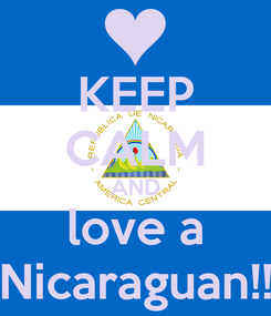 Poster: KEEP CALM AND love a Nicaraguan!!
