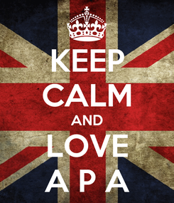Poster: KEEP CALM AND LOVE A P A