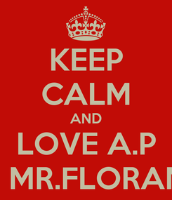 Poster: KEEP CALM AND LOVE A.P BY MR.FLORANO