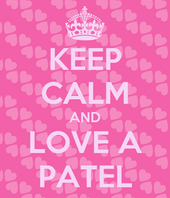 Poster: KEEP CALM AND LOVE A PATEL