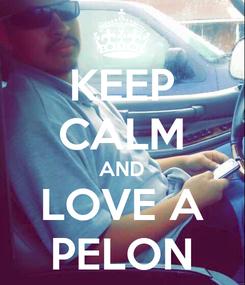 Poster: KEEP CALM AND LOVE A PELON