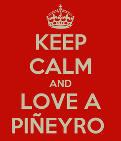 Poster: KEEP CALM AND LOVE A PIÑEYRO