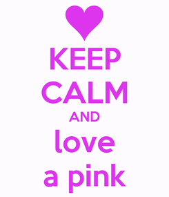 Poster: KEEP CALM AND love a pink