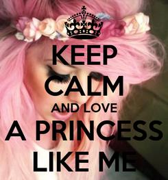 Poster: KEEP CALM AND LOVE A PRINCESS LIKE ME