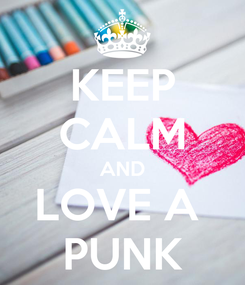 Poster: KEEP CALM AND LOVE A  PUNK