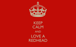 Poster: KEEP CALM AND LOVE A REDHEAD