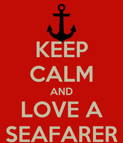Poster: KEEP CALM AND LOVE A SEAFARER