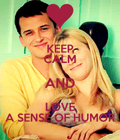 Poster: KEEP CALM AND LOVE A SENSE OF HUMOR