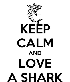 Poster: KEEP CALM AND LOVE A SHARK