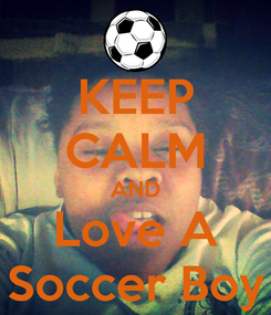 Poster: KEEP CALM AND Love A Soccer Boy