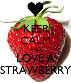 Poster: KEEP CALM AND LOVE A STRAWBERRY