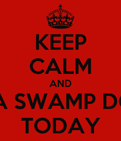 Poster: KEEP CALM AND LOVE A SWAMP DONKEY TODAY